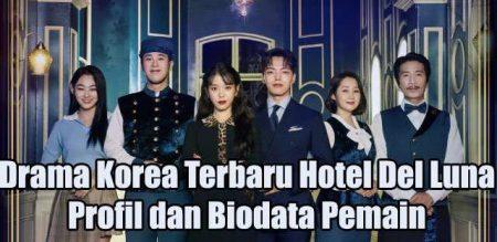 Drama Korea Terbaru Hotel Del Luna - Profil dan Biodata Pemain