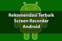 Aplikasi Perekam Layar Terbaik Untuk Smartphone Android