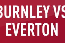 Prediksi Hasil Skor Burnley vs Everton