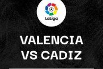 Prediksi Score Valencia vs Cadiz