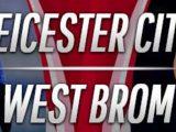 Prediksi Skor Leicester vs West Brom