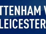 Prediksi Skor Tottenham vs Leicester